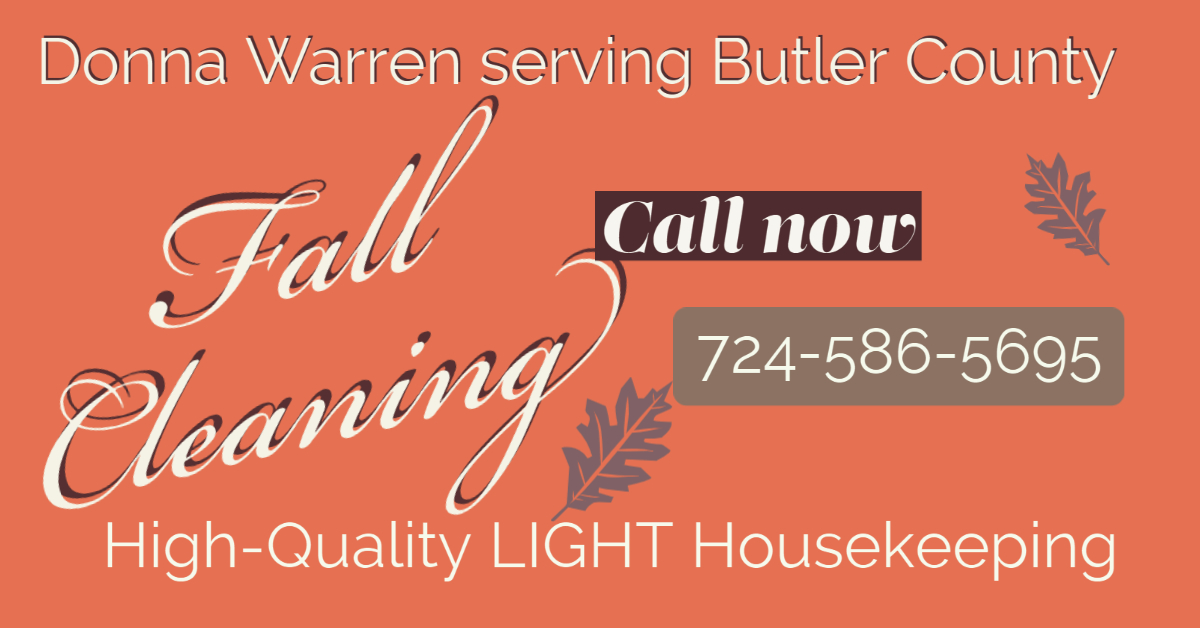 High Quality Housekeeping in Butler County Pennsylvania Call Donna Warren 724-586-5695